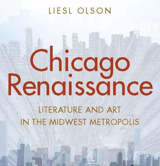 """Chicago Renaissance: Literature and Art in the Midwest Metropolis"" by Liesl Olson"
